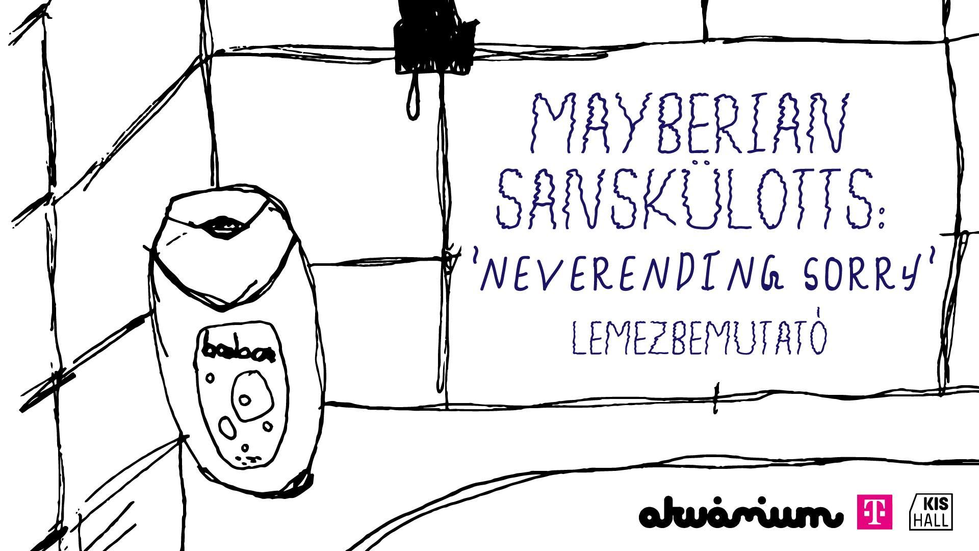 Mayberian Sanskülotts - Neverending Sorry / Lemezbemutató @ Akvárium Klub | Budapest | Magyarország
